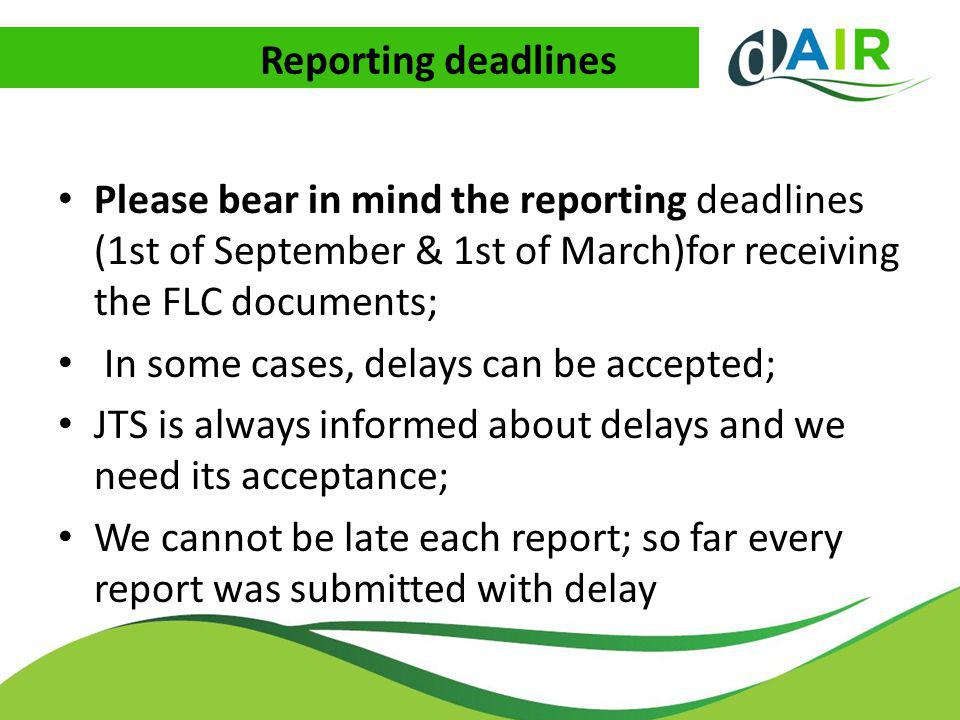Reporting deadlines Please bear in mind the reporting deadlines (1st of September & 1st of March)for receiving the FLC documents; In some cases, delay