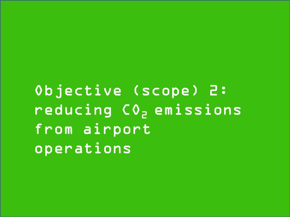 Objective (scope) 2: reducing CO 2 emissions from airport operations