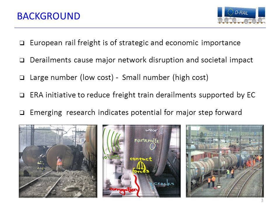 OBJECTIVES  Reduce the occurrences of freight train derailments within Europe by between 8 - 12%  Through understanding and mitigation provide derailment related cost reductions of 10 – 20%  Improve the competitiveness of freight operation against other transport modes 4