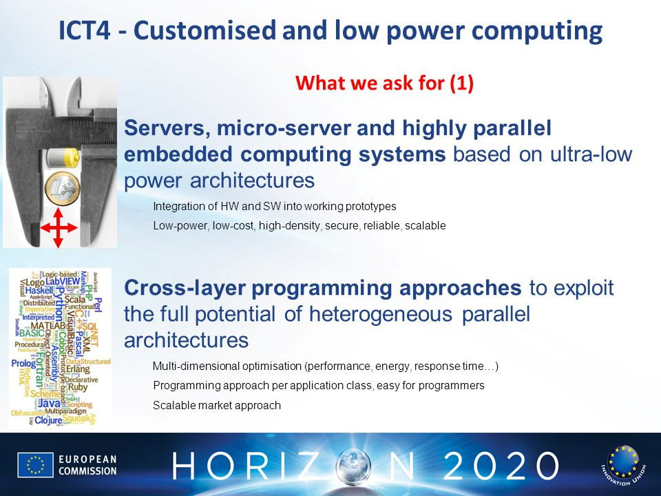 ICT4 - Customised and low power computing What we ask for (1) Servers, micro-server and highly parallel embedded computing systems based on ultra-low