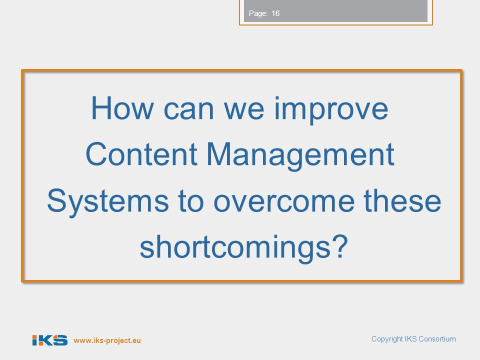 www.iks-project.eu Page: Copyright IKS Consortium How can we improve Content Management Systems to overcome these shortcomings.