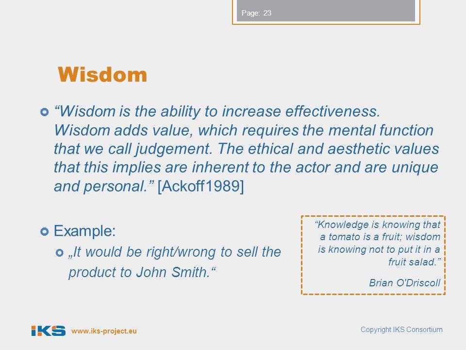 www.iks-project.eu Page: Wisdom  Wisdom is the ability to increase effectiveness.