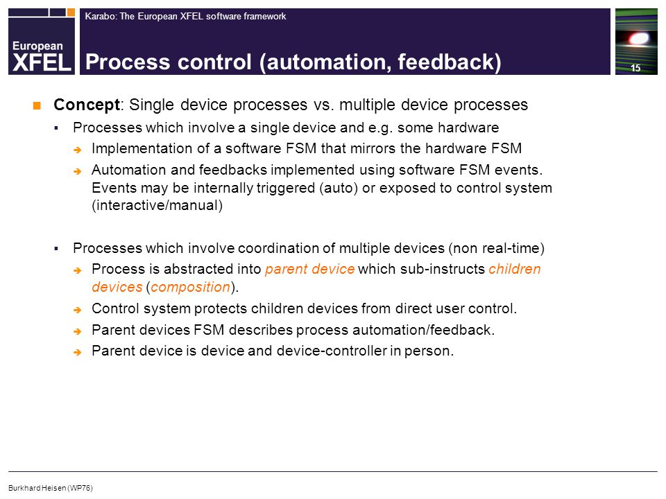 Karabo: The European XFEL software framework Process control (automation, feedback) 15 Burkhard Heisen (WP76) Concept: Single device processes vs. mul