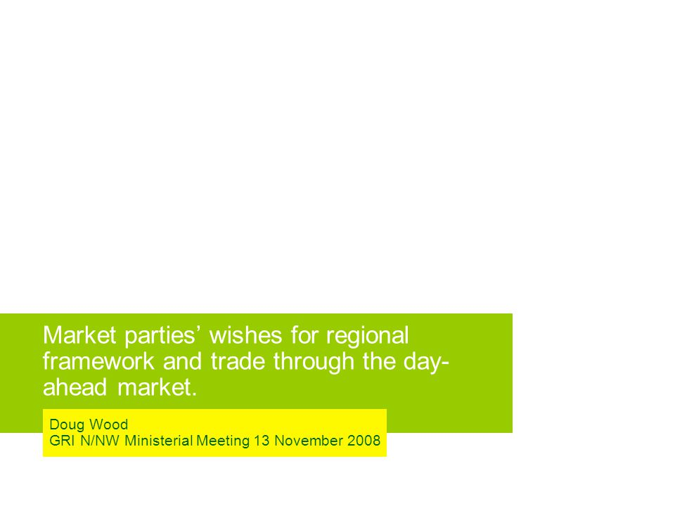 Market parties' wishes for regional framework and trade through the day- ahead market.