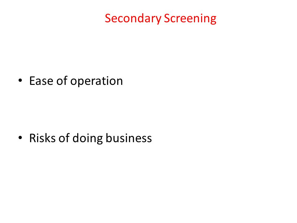 Secondary Screening Ease of operation Risks of doing business