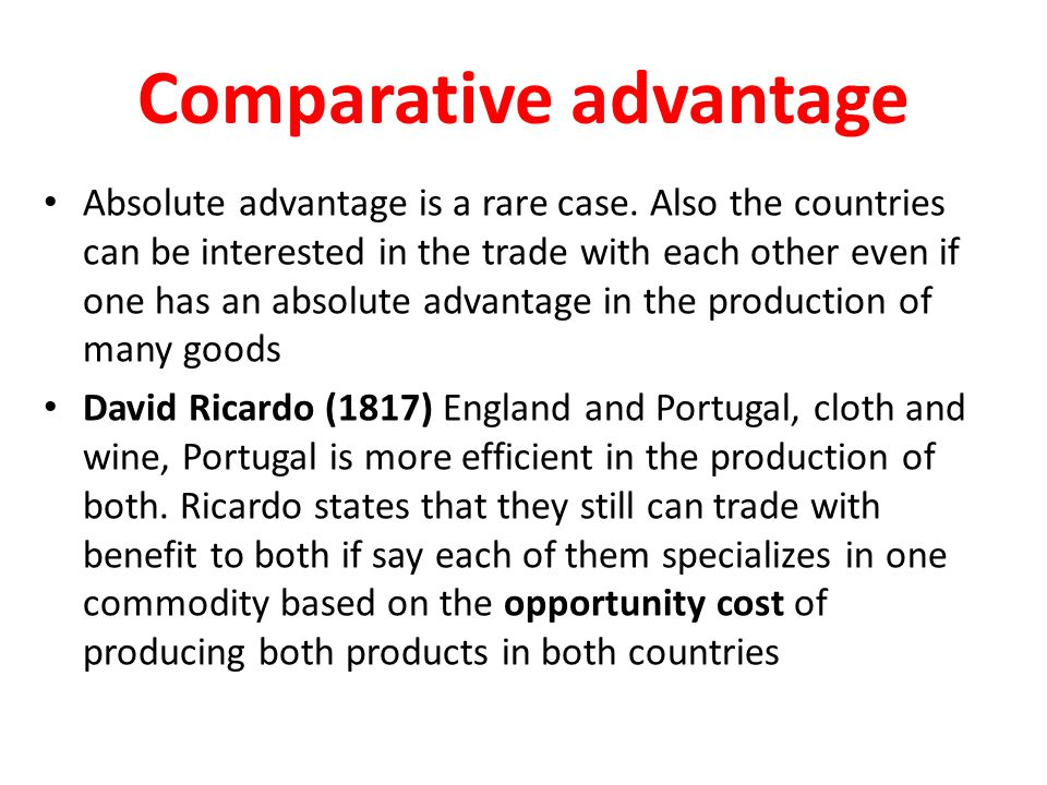 Comparative advantage Absolute advantage is a rare case. Also the countries can be interested in the trade with each other even if one has an absolute