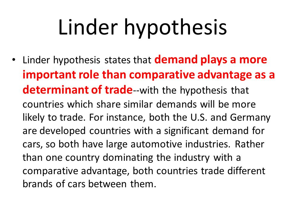 Linder hypothesis Linder hypothesis states that demand plays a more important role than comparative advantage as a determinant of trade --with the hyp