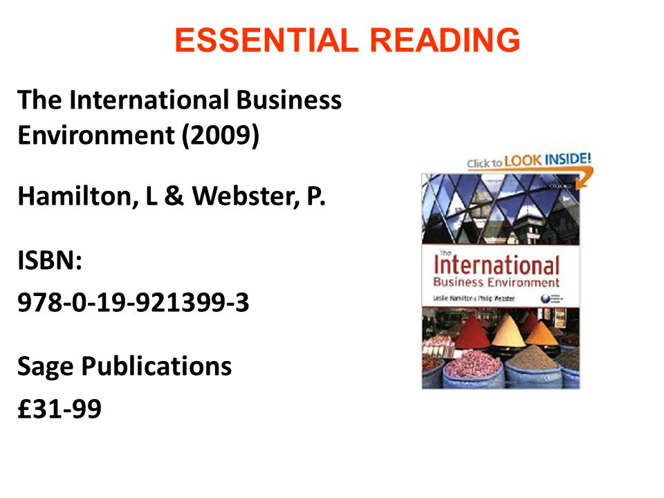 ESSENTIAL READING The International Business Environment (2009) Hamilton, L & Webster, P.