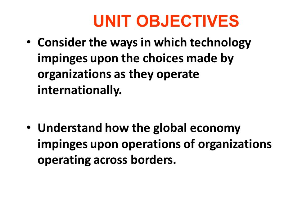 Consider the ways in which technology impinges upon the choices made by organizations as they operate internationally.