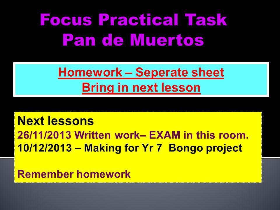 Next lessons 26/11/2013 Written work– EXAM in this room.