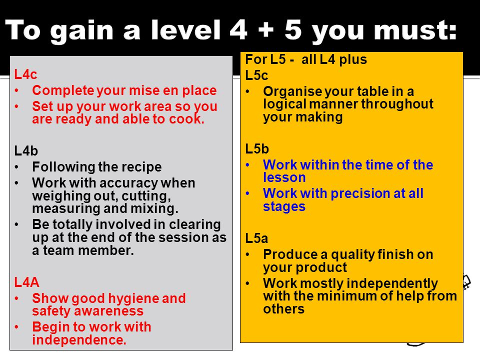 Complete your mise en place Set up your work area so you are ready and able to cook.
