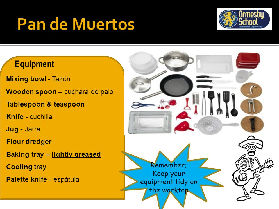 Learning Objectives Know how to work with accuracy to produce a Pan de Muertos loaf of bread.