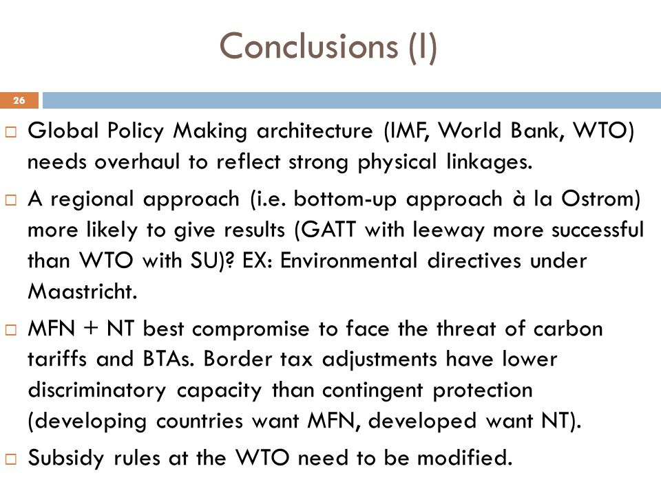 26  Global Policy Making architecture (IMF, World Bank, WTO) needs overhaul to reflect strong physical linkages.