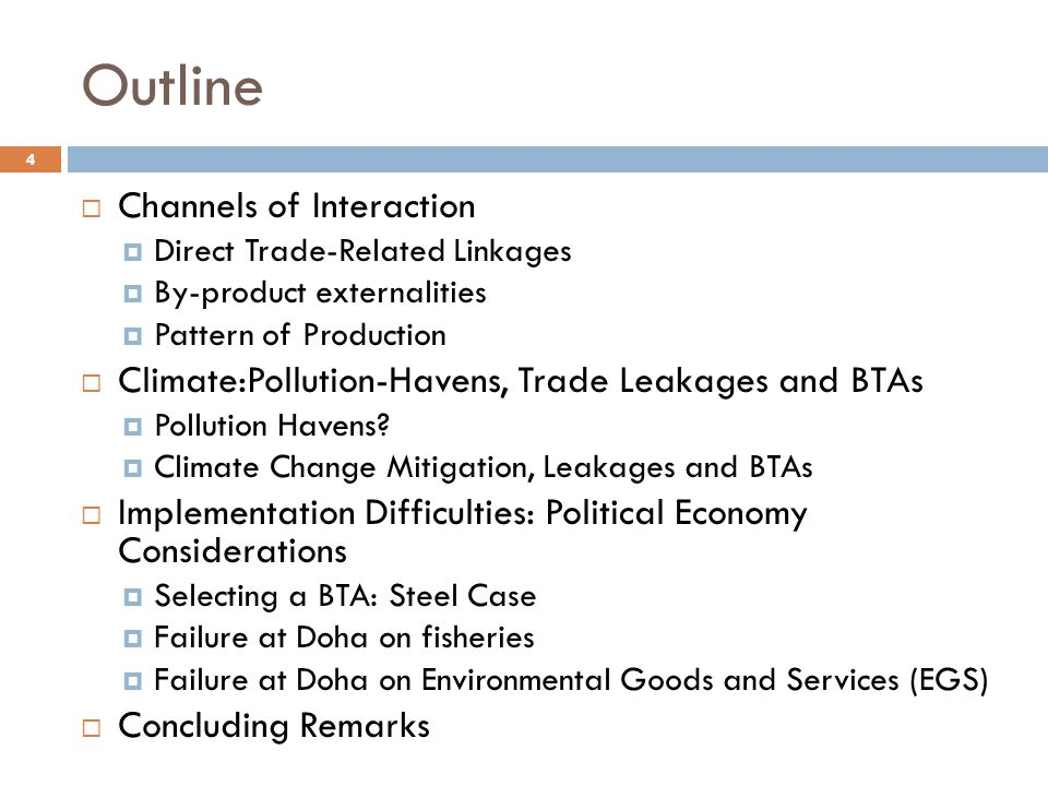 Outline  Channels of Interaction  Direct Trade-Related Linkages  By-product externalities  Pattern of Production  Climate:Pollution-Havens, Trade Leakages and BTAs  Pollution Havens.