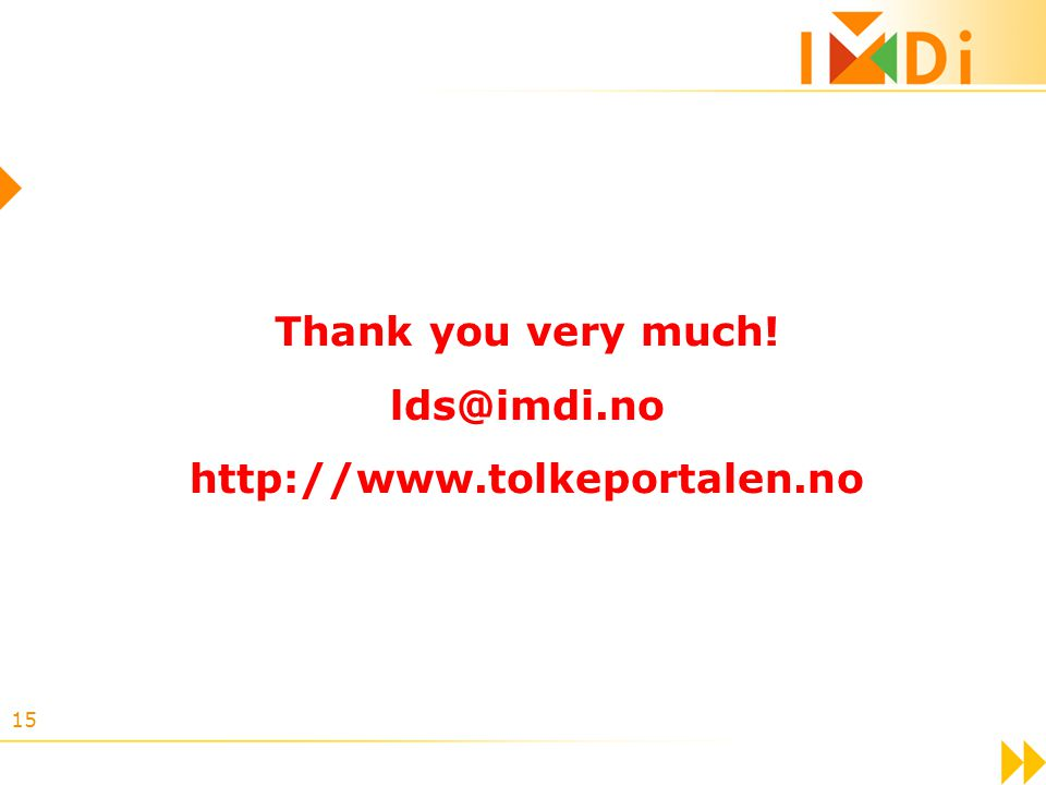15 Thank you very much! lds@imdi.no http://www.tolkeportalen.no
