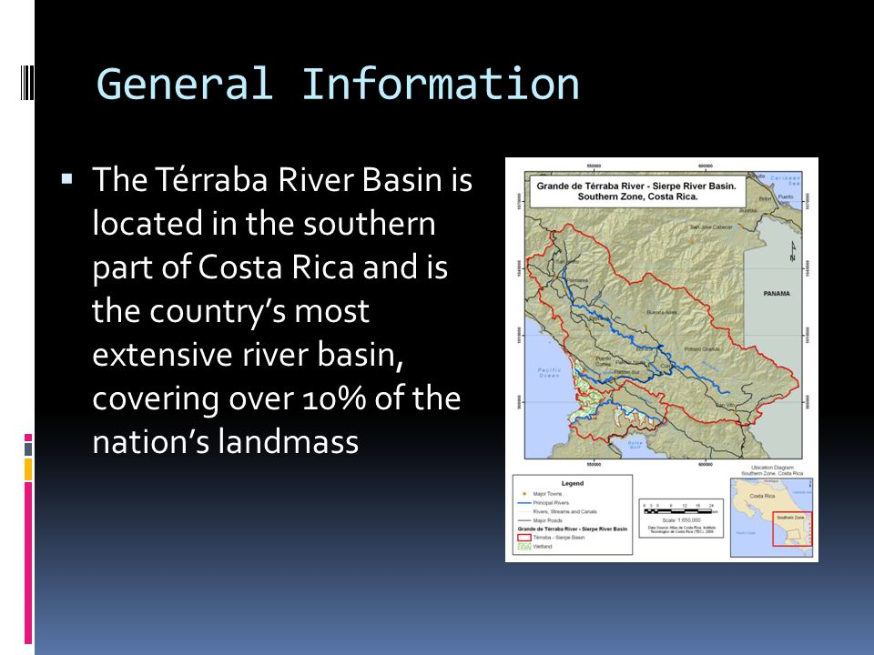 General Information  The Térraba River Basin is located in the southern part of Costa Rica and is the country's most extensive river basin, covering over 10% of the nation's landmass