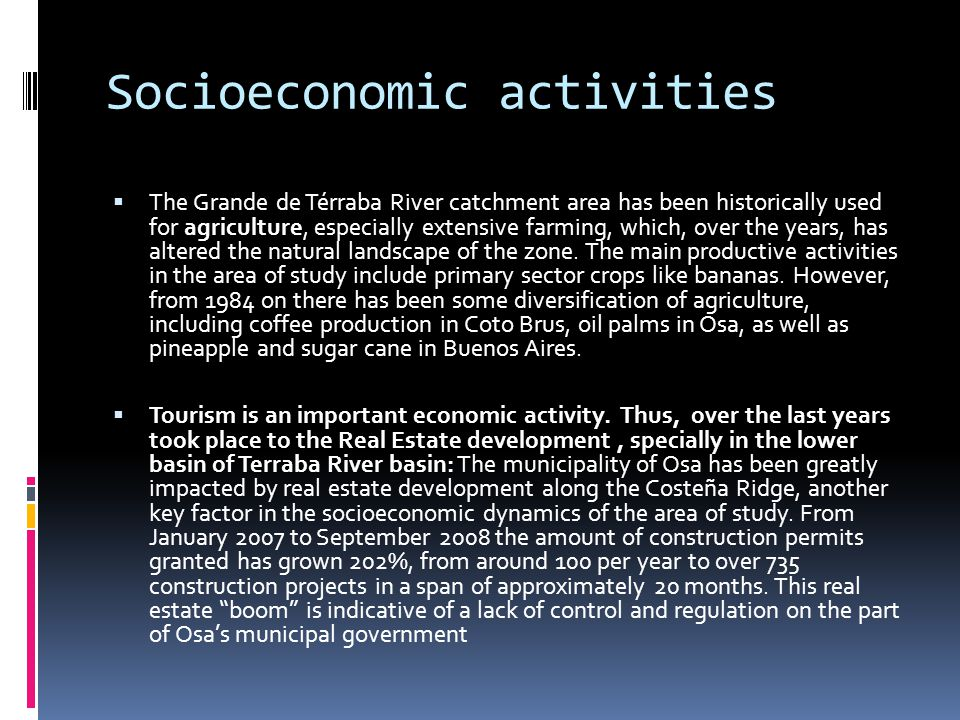 Socioeconomic activities  The Grande de Térraba River catchment area has been historically used for agriculture, especially extensive farming, which, over the years, has altered the natural landscape of the zone.