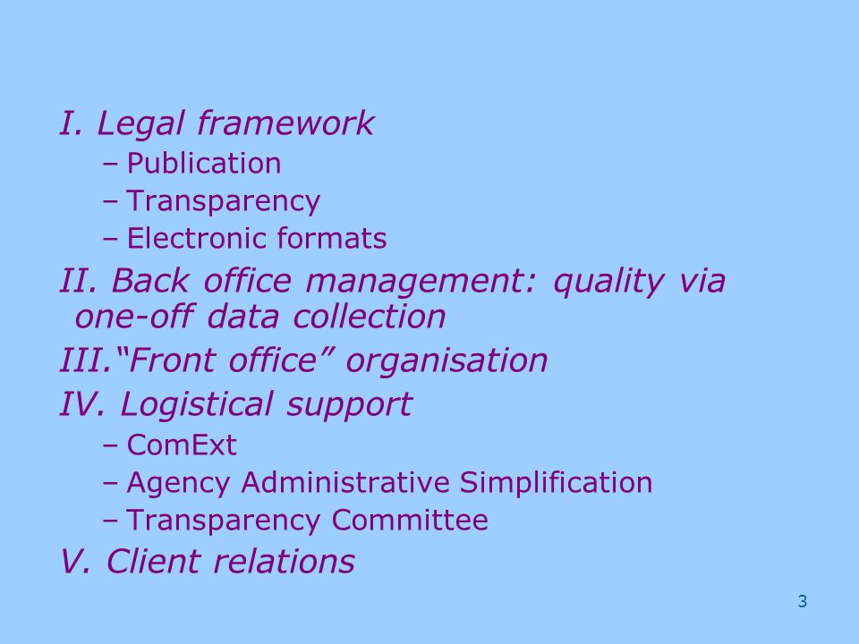 3 I. Legal framework –Publication –Transparency –Electronic formats II.