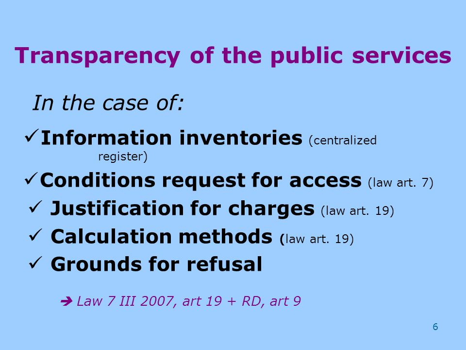 6 Transparency of the public services In the case of: Information inventories (centralized register) Conditions request for access (law art.