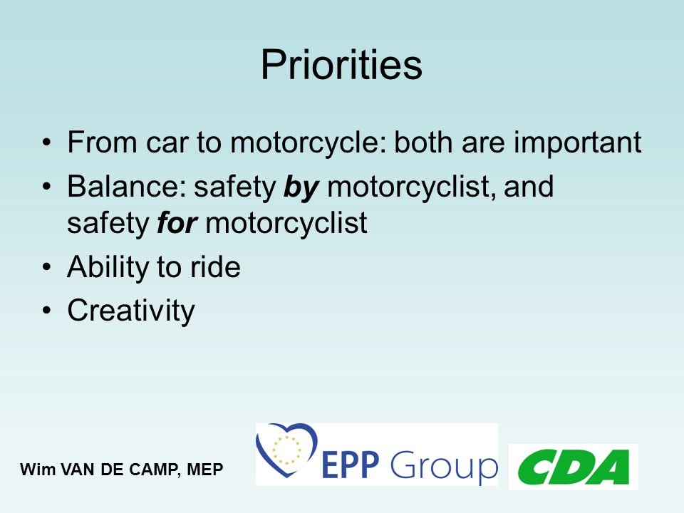 Perspectives (1) Rules and understanding Policy makers should ride motorcycles themselves Bottom up instead of top down Keep it simple : not to many rules Wim VAN DE CAMP, MEP