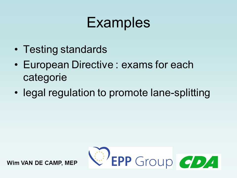 Best practices In the Netherlands: Crash rails are tested with motorcycles Cable barriers are removed and no longer installed CN Committee and testing standards Still not an obligation / law It is an on going process Wim VAN DE CAMP, MEP