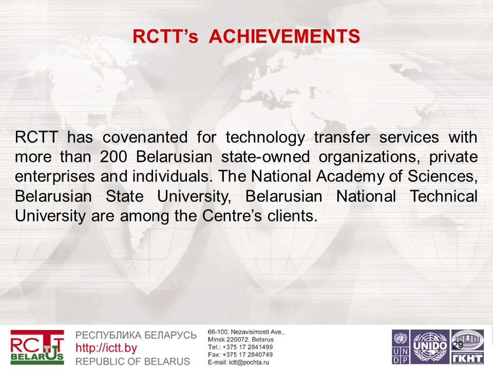29 RCTT's ACHIEVEMENTS RCTT has covenanted for technology transfer services with more than 200 Belarusian state-owned organizations, private enterprises and individuals.