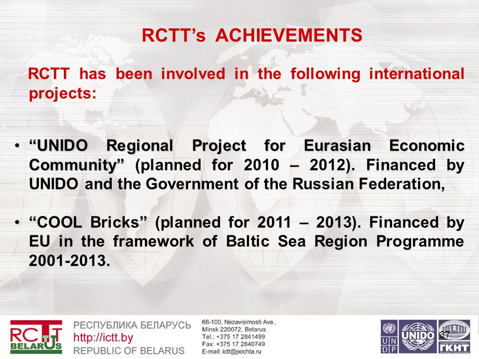 37 RCTT's ACHIEVEMENTS RCTT has been involved in the following international projects: UNIDO Regional Project for Eurasian Economic Community UNIDO Regional Project for Eurasian Economic Community (planned for 2010 – 2012).