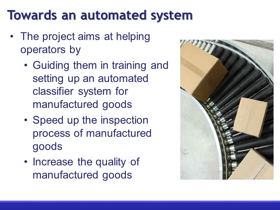 Towards an automated system The project aims at helping operators by Guiding them in training and setting up an automated classifier system for manufa