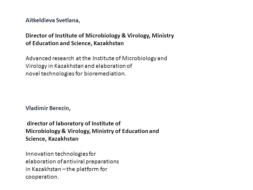Aitkeldieva Svetlana, Director of Institute of Microbiology & Virology, Ministry of Education and Science, Kazakhstan Advanced research at the Institute of Microbiology and Virology in Kazakhstan and elaboration of novel technologies for bioremediation.