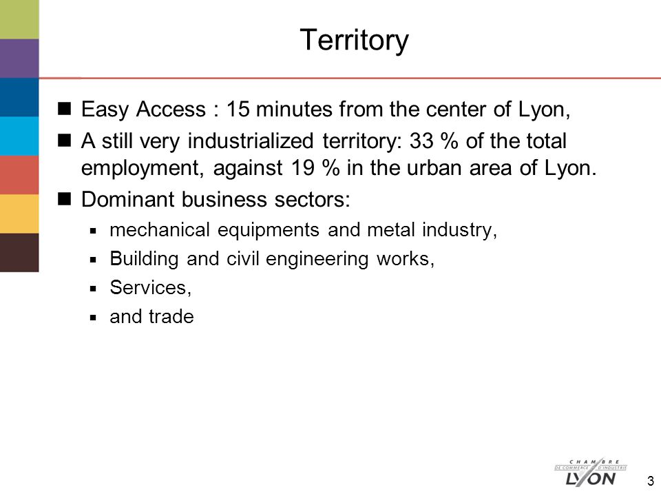Territory Easy Access : 15 minutes from the center of Lyon, A still very industrialized territory: 33 % of the total employment, against 19 % in the urban area of Lyon.