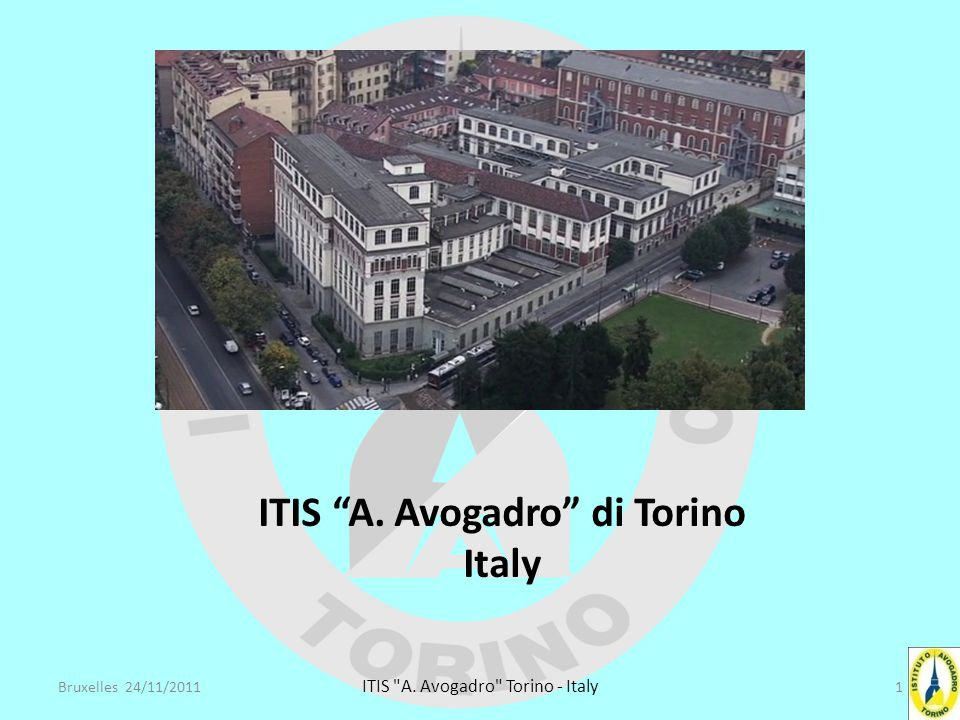 1Bruxelles 24/11/2011 ITIS A. Avogadro Torino - Italy ITIS A. Avogadro di Torino Italy