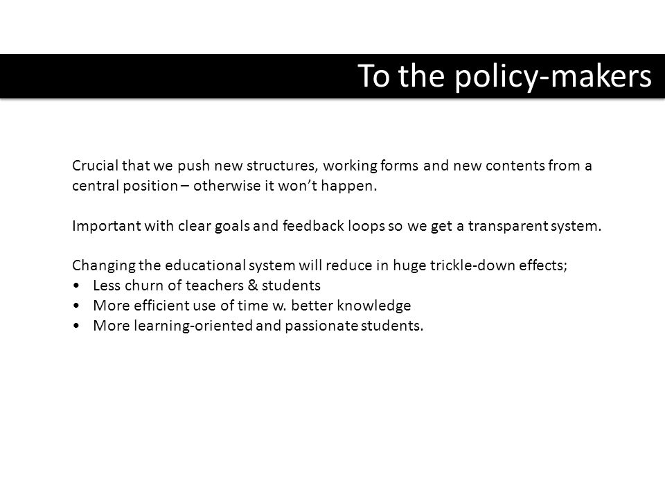 To the policy-makers Crucial that we push new structures, working forms and new contents from a central position – otherwise it won't happen. Importan