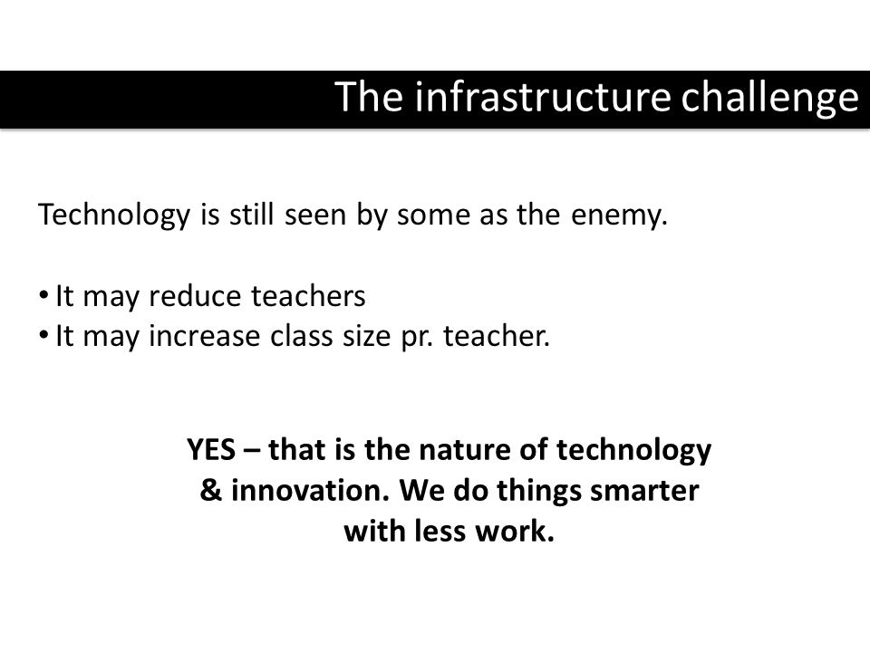 The infrastructure challenge Technology is still seen by some as the enemy.