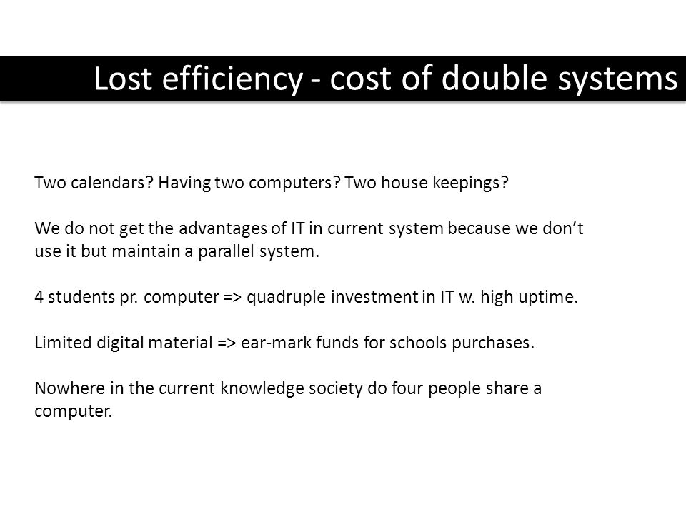 Lost efficiency - cost of double systems Two calendars.