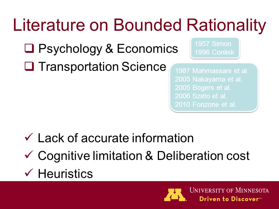 Literature on Bounded Rationality  Psychology & Economics  Transportation Science Lack of accurate information Cognitive limitation & Deliberation c
