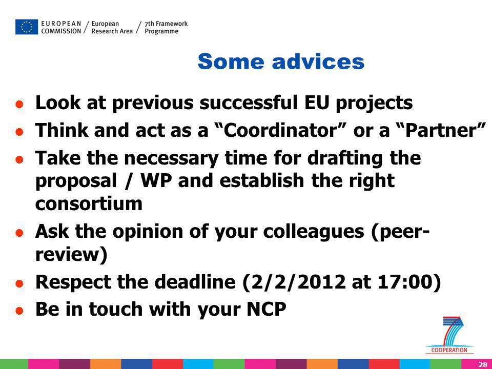 """28 Look at previous successful EU projects Think and act as a """"Coordinator"""" or a """"Partner"""" Take the necessary time for drafting the proposal / WP and"""