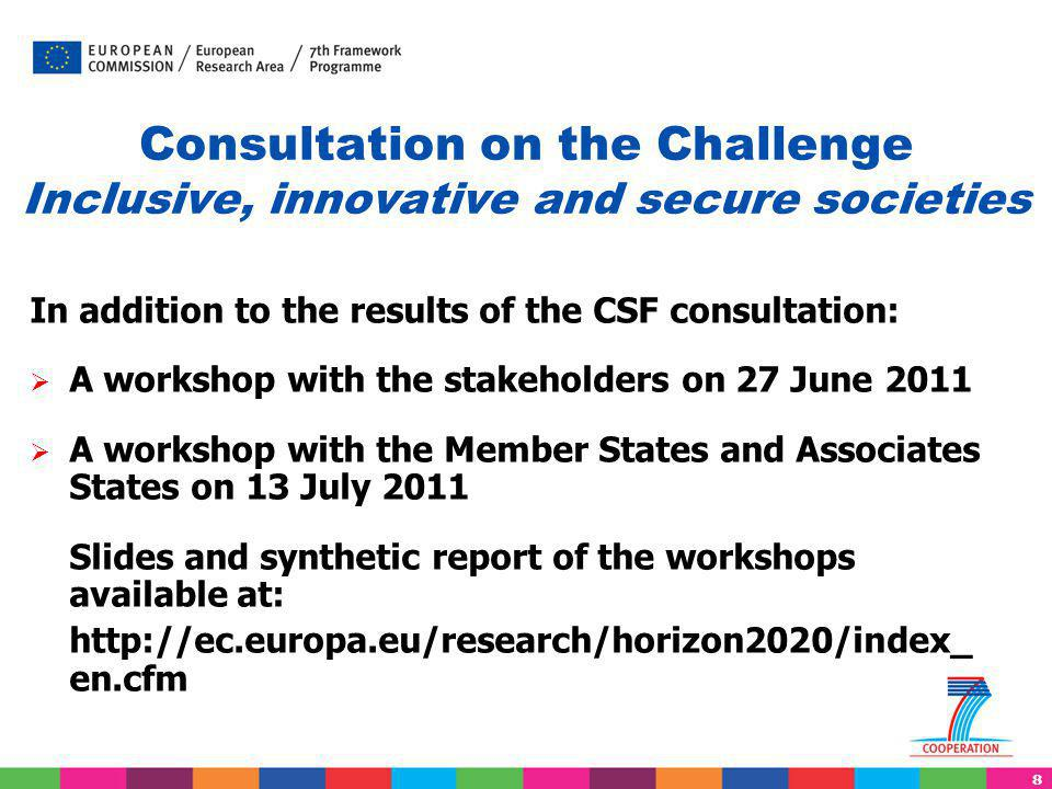 8 Consultation on the Challenge Inclusive, innovative and secure societies In addition to the results of the CSF consultation:  A workshop with the s