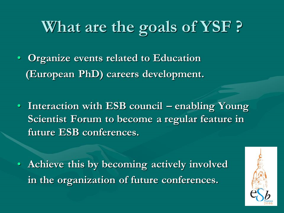What are the goals of YSF ? Organize events related to EducationOrganize events related to Education (European PhD) careers development. (European PhD