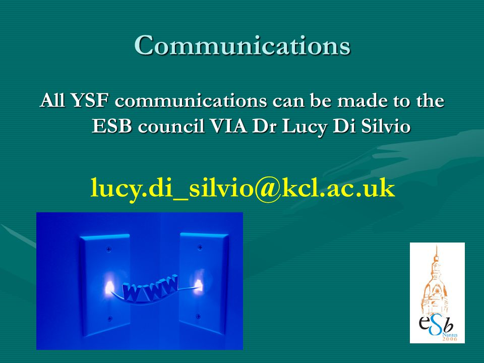 Communications All YSF communications can be made to the ESB council VIA Dr Lucy Di Silvio lucy.di_silvio@kcl.ac.uk