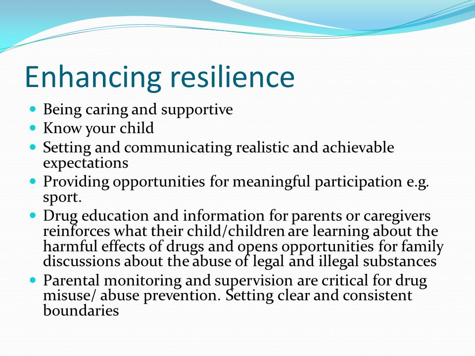 Enhancing resilience Being caring and supportive Know your child Setting and communicating realistic and achievable expectations Providing opportunities for meaningful participation e.g.