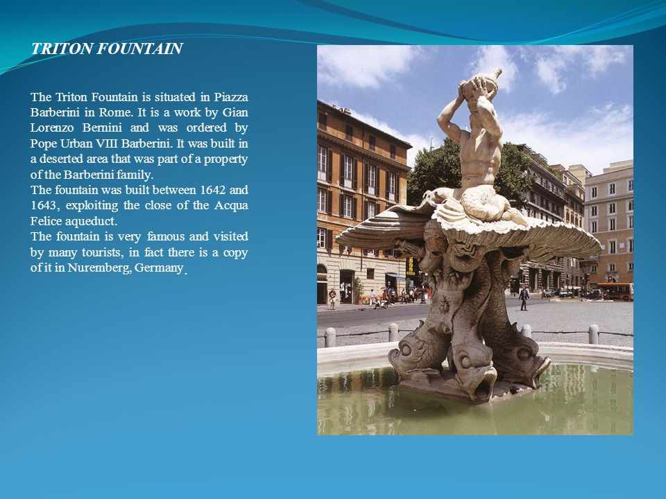TRITON FOUNTAIN The Triton Fountain is situated in Piazza Barberini in Rome.