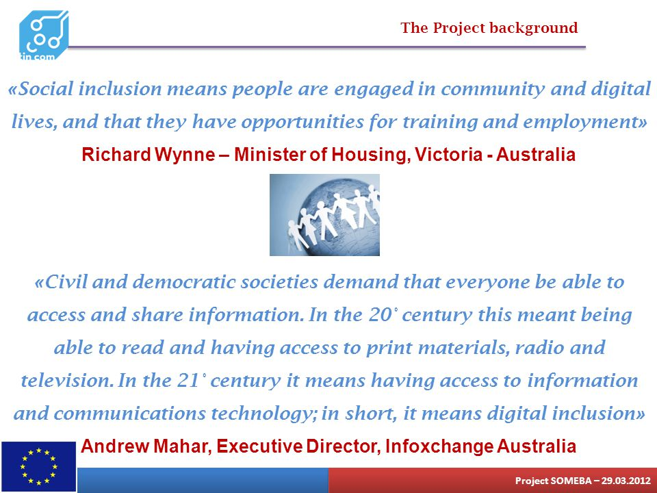 The Project background « Social inclusion means people are engaged in community and digital lives, and that they have opportunities for training and e