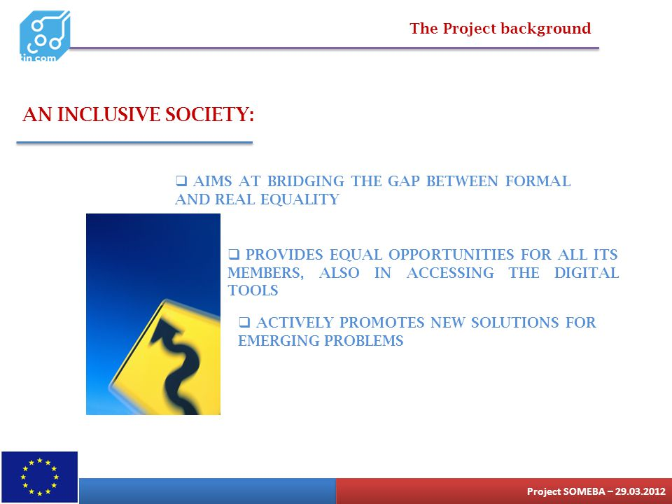 The Project background  ACTIVELY PROMOTES NEW SOLUTIONS FOR EMERGING PROBLEMS AN INCLUSIVE SOCIETY:  AIMS AT BRIDGING THE GAP BETWEEN FORMAL AND REA