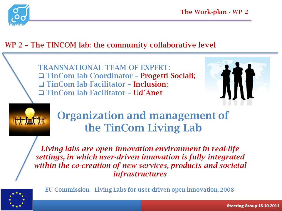 The Work-plan - WP 2 WP 2 – The TINCOM lab: the community collaborative level Steering Group 18.10.2011 TRANSNATIONAL TEAM OF EXPERT:  TinCom lab Coo