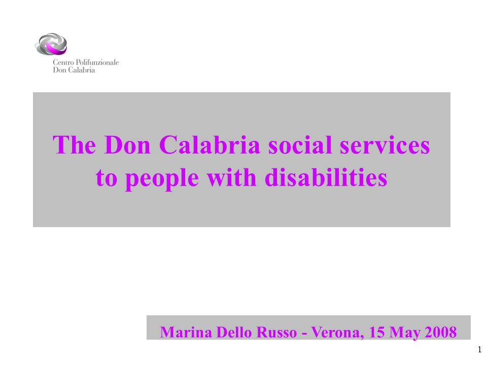 1 The Don Calabria social services to people with disabilities Marina Dello Russo - Verona, 15 May 2008