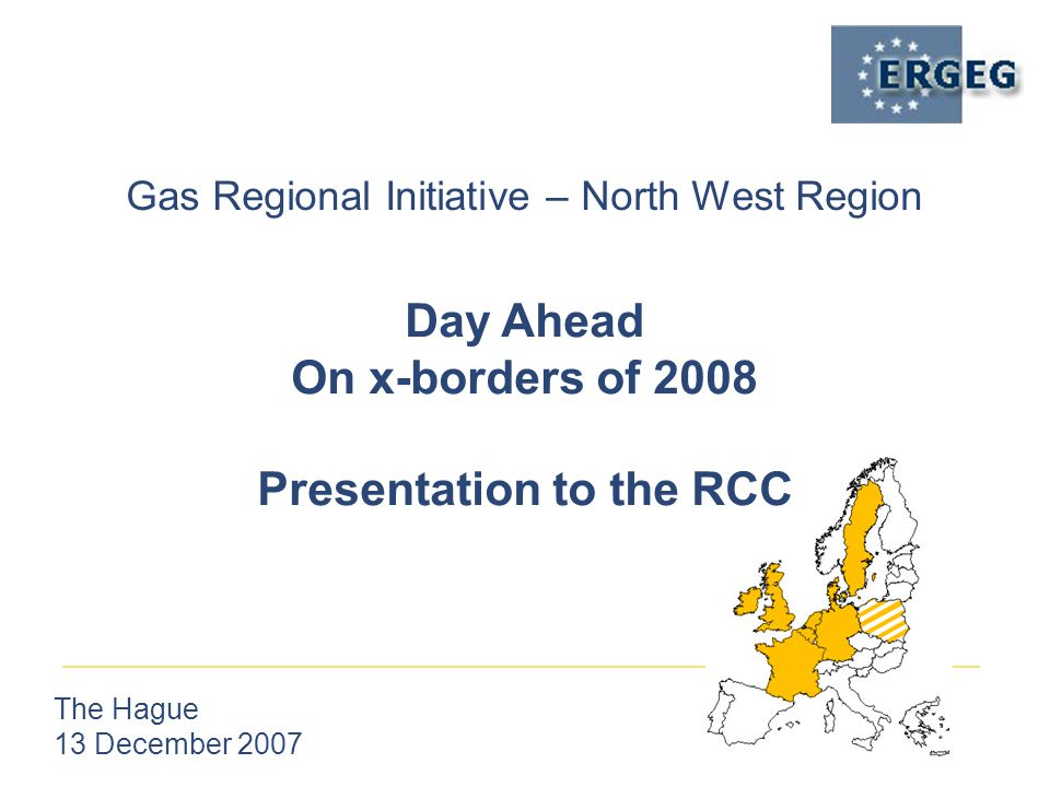 Gas Regional Initiative – North West Region The Hague 13 December 2007 Day Ahead On x-borders of 2008 Presentation to the RCC