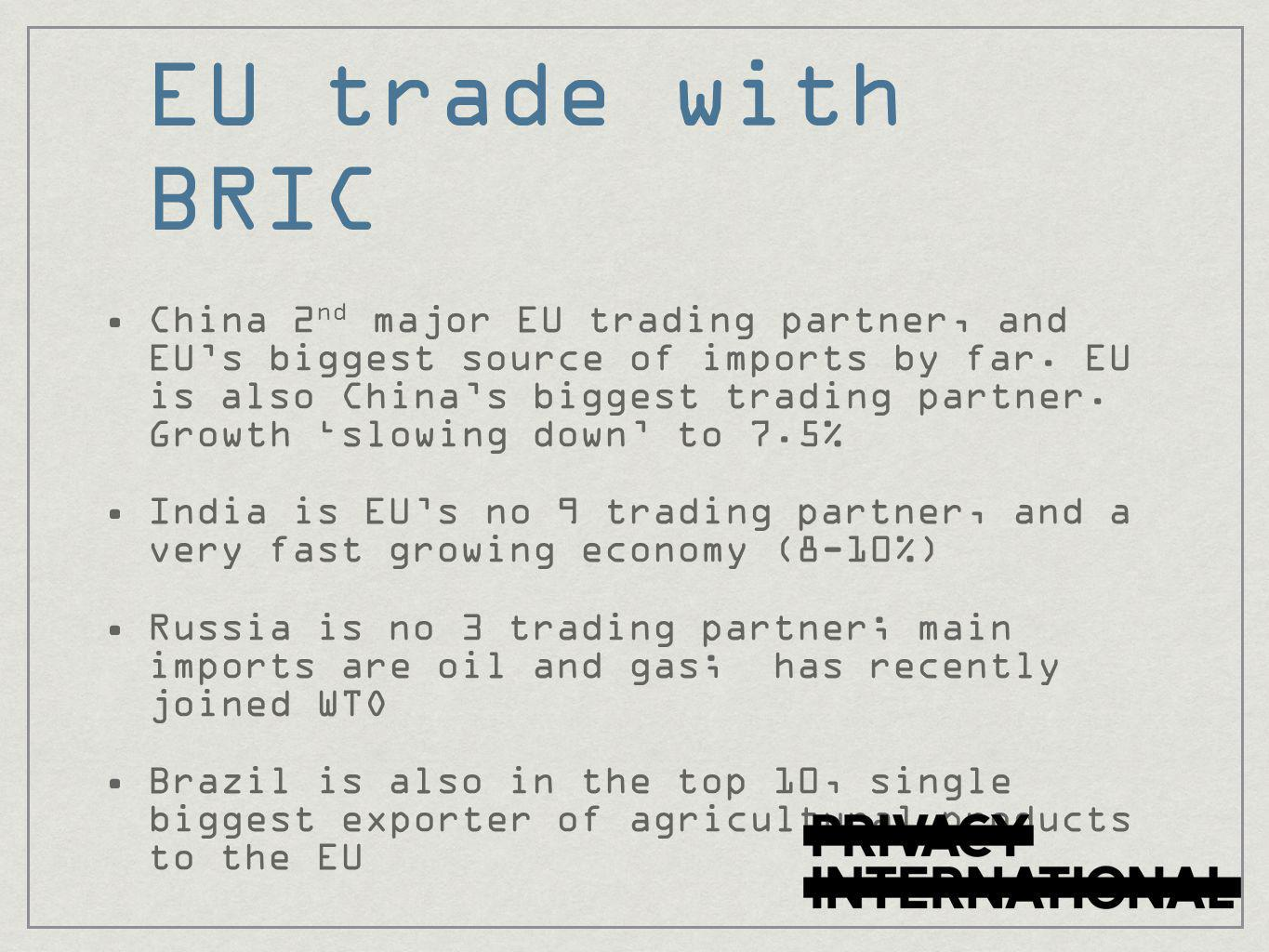 EU trade with BRIC China 2 nd major EU trading partner, and EU's biggest source of imports by far.