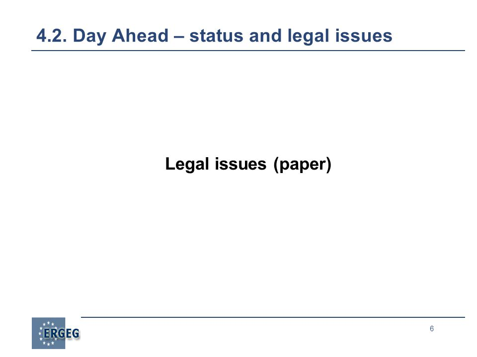 6 4.2. Day Ahead – status and legal issues Legal issues (paper)