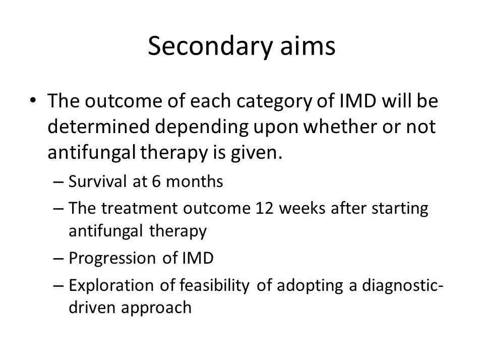 Secondary aims The outcome of each category of IMD will be determined depending upon whether or not antifungal therapy is given. – Survival at 6 month