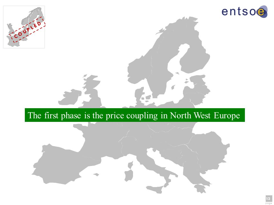 13 page 13 page C O U P L E D The first phase is the price coupling in North West Europe